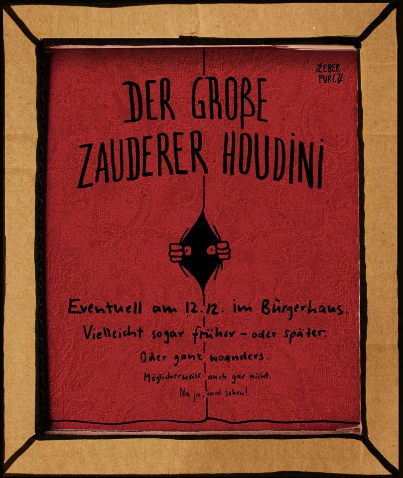 Der große Zauderer Houdini. Eventuell am 12.12 im Bürgerhaus. Vielleicht sogar früher – oder später. Oder ganz woanders.